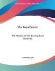 The Royal Secret: The Mystery of the Burning Bush Explained Cover Image