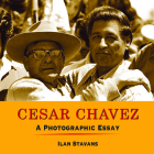 Cesar Chavez: A Photographic Essay Cover Image