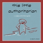 this little authoritarian: a mildly authoritative guide Cover Image