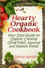 Hearty Organic Cookbook: Your Daily Guide to Organic Cooking Using Fresh, Natural & Healthy Foods Cover Image