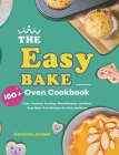 The Easy Bake Oven Cookbook: 100+ Cake, Cookies, Frosting, Miscellaneous, and More Easy Bake Oven Recipes for Girls and Boys Cover Image