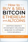 How to Buy & Sell Bitcoin, Ethereum and Altcoins: Cryptocurrency Investment Strategies Designed to Optimize Your Holdings Cover Image