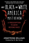 What Black and White America Must Do Now: A Prescription to Move Beyond Race Cover Image