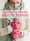 Mittens from Around Norway: Over 40 Traditional Knitting Patterns Inspired by Folk-Art Collections Cover Image