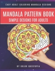 Mandala Pattern Book Simple Designs for Adults Easy Adult Coloring Mandala Designs: For Stress Relief and Relaxation Cover Image
