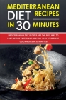 Mediterranean Diet Recipes in 30 Minutes: Mediterranean Diet Recipes are the Best Way to Lose Weight Faster and Healthy. Easy to Prepare, Quick Meals Cover Image