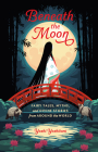 Beneath the Moon: Fairy Tales, Myths, and Divine Stories from Around the World Cover Image