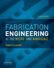 Fabrication Engineering at the Micro- And Nanoscale (Oxford Series in Electrical and Computer Engineering) Cover Image
