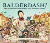 Balderdash!: John Newbery and the Boisterous Birth of Children's Books (Nonfiction Books for Kids, Early Elementary History Books) Cover Image