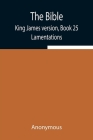 The Bible, King James version, Book 25; Lamentations Cover Image
