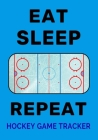 Eat Sleep Rink Repeat Hockey Game Tracker: Ice Hockey Journal Stats Notebook Gift 110 Game Sheets Cover Image