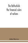The Rothschilds: the financial rulers of nations Cover Image