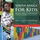 South Africa For Kids: People, Places and Cultures - Children Explore The World Books Cover Image