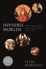Invisible Worlds: Death, Religion And The Supernatural In England, 1500-1700 Cover Image