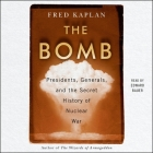 The Bomb: Presidents, Generals, and the Secret History of Nuclear War Cover Image