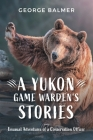 A Yukon Game Warden's Stories: Unusual Adventures of a Conservation Officer Cover Image