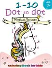 1-10 Dot to dot Magical Unicorn coloring book for kids Ages 3+: Children Activity Connect the dots, Coloring Book for Kids Ages 2-4 3-5 Cover Image