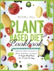 Plant Based Diet Cookbook: Burn Fat and Build Muscle with 300 Delicious, High-Protein Whole Food Recipes for Athletes, Bodybuilders, and Beginner Cover Image