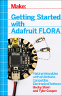 Getting Started with Adafruit Flora: Making Wearables with an Arduino-Compatible Electronics Platform Cover Image