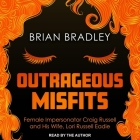 Outrageous Misfits: Female Impersonator Craig Russell and His Wife, Lori Russell Eadie Cover Image