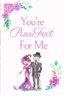 You're PurrFect For Me: White Cover with a Cute Couple of Cats, Watercolor Flowers, Hearts & a Funny Cat Pun Saying, Valentine's Day Birthday Cover Image