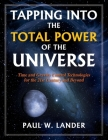 Tapping Into the Total Power of the Universe: Time and Gravity Control Technologies for the 21st Century and Beyond Cover Image