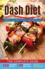 Dash Diet: THE COMPLETE GUIDE - Improve your Health with a Low-Sodium Diet. 130 Delicious Recipes, 30-Day Diet Meal Plan, All Tip Cover Image