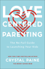 Love-Centered Parenting: The No-Fail Guide to Launching Your Kids Cover Image