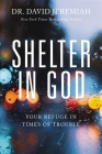 Shelter in God: Your Refuge in Times of Trouble Cover Image