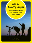 On a Starry Night: Fun Things to Make and Do From Dusk Until Dawn Cover Image