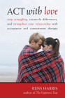ACT with Love: Stop Struggling, Reconcile Differences, and Strengthen Your Relationship with Acceptance and Commitment Therapy Cover Image