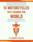 51 Motorcycles That Changed the World: Iconic motorbikes that revolutionized the way we ride, Sportsbike's, Cruisers, Adventure motorcycles and their Cover Image