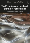 The Practitioner's Handbook of Project Performance: Agile, Waterfall and Beyond (Project and Programme Management Practitioner Handbooks) Cover Image