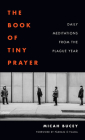 The Book of Tiny Prayer: Daily Meditations from the Plague Year Cover Image