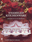 Enameled Kitchenware: American & European (Schiffer Book for Collectors) Cover Image