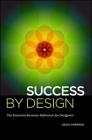 Success By Design: The Essential Business Reference for Designers Cover Image