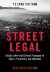 Street Legal: A Guide to Pre-Trial Criminal Procedure for Police, Prosecutors, and Defenders Cover Image