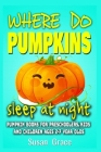 Where do pumpkins sleep at night? Pumpkin books for preschoolers, kids and children ages 2-7 year olds Cover Image
