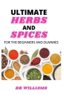 Ultimate Herbs and Spices: The Comprehensive Herbs and Spices Garden for the Beginners and Dummies Cover Image