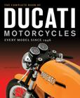The Complete Book of Ducati Motorcycles: Every Model Since 1946 Cover Image