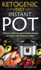 Ketogenic Diet Instant Pot: 100 Easy, Delicious, and Healthy Recipes to Cook in the Pressure Cooker Cover Image