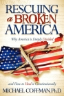 Rescuing a Broken America: Why America Is Deeply Divided and How to Heal It Constitutionally Cover Image