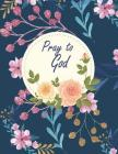 Pray to God: Bible Verse Quote Weekly Daily Monthly Planner, a Simple Guide to Journaling Scripture. Trust in the Lord with All You Cover Image