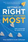 Getting It Right When It Matters Most: Self-Leadership for Work and Life Cover Image