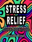 Stress Relief: An Arts and Crafts Coloring Book for Kids Ages 8-12, Fun Activities Helps Anxiety Relief, Relaxation & Mindfulness, 25 Cover Image