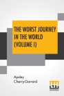 The Worst Journey In The World (Volume I): Antarctic 1910-1913 Cover Image