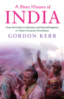 A Short History of India: From the Earliest Civilisations and Myriad Kingdoms, to Today's Economic Powerhouse Cover Image