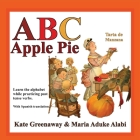 ABC Apple Pie: The tale of an apple pie and how some town folks relate to it in various ways when wanting to taste it. Cover Image