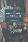 The Mismeasure of Wealth: Essays on Marx and Social Form (Historical Materialism) Cover Image