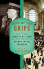 Boss of the Grips: The Life of James H. Williams and the Red Caps of Grand Central Terminal Cover Image